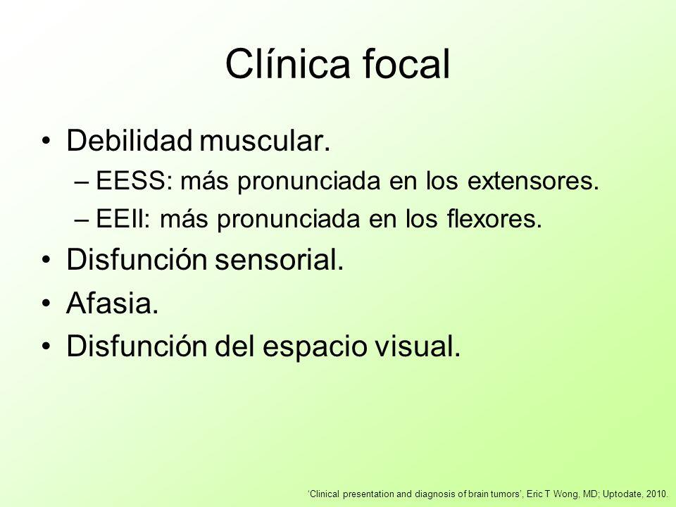 Clínica focal Debilidad muscular. –EESS: más pronunciada en los extensores. –EEII: más pronunciada en los flexores. Disfunción sensorial. Afasia. Disf
