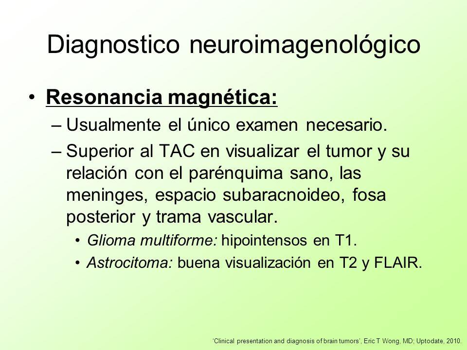 Diagnostico neuroimagenológico Resonancia magnética: –Usualmente el único examen necesario. –Superior al TAC en visualizar el tumor y su relación con