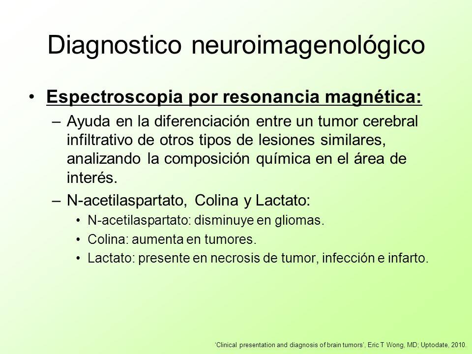 Diagnostico neuroimagenológico Espectroscopia por resonancia magnética: –Ayuda en la diferenciación entre un tumor cerebral infiltrativo de otros tipo