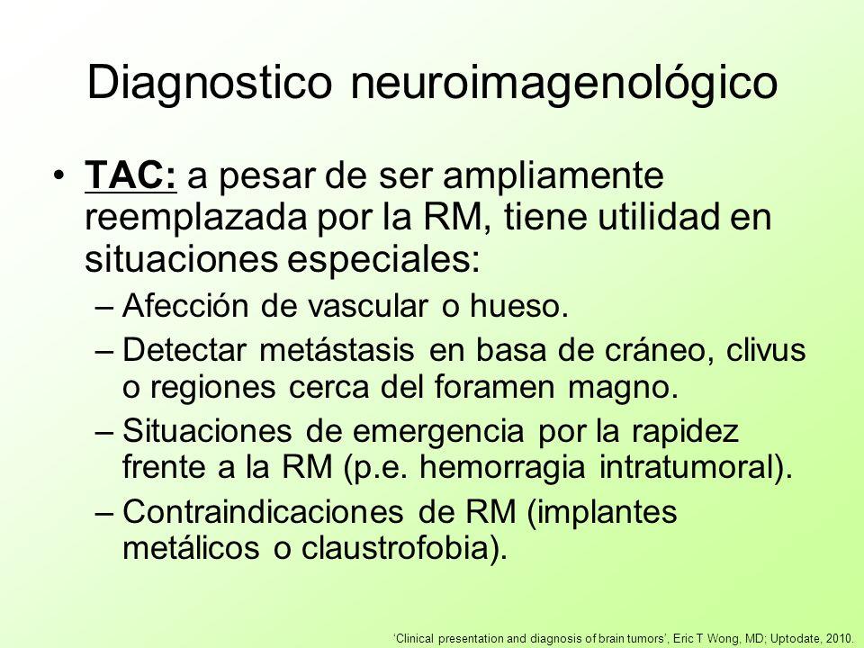 Diagnostico neuroimagenológico TAC: a pesar de ser ampliamente reemplazada por la RM, tiene utilidad en situaciones especiales: –Afección de vascular