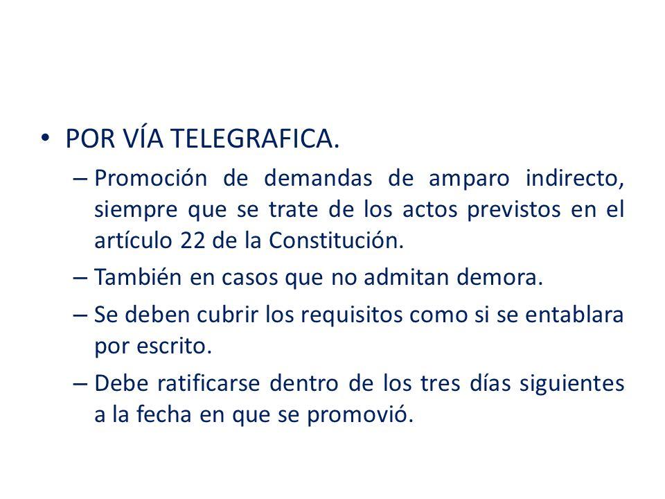 POR VÍA TELEGRAFICA. – Promoción de demandas de amparo indirecto, siempre que se trate de los actos previstos en el artículo 22 de la Constitución. –