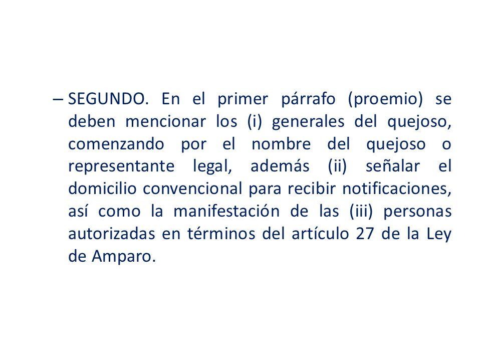– SEGUNDO. En el primer párrafo (proemio) se deben mencionar los (i) generales del quejoso, comenzando por el nombre del quejoso o representante legal