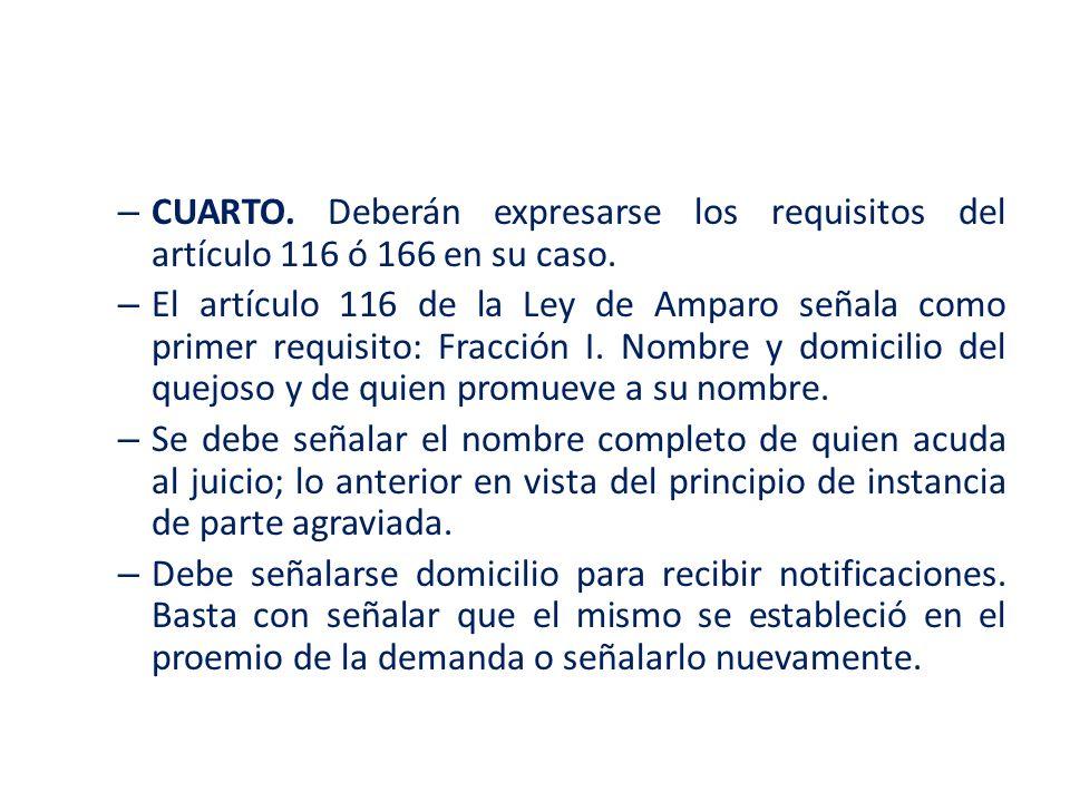 – CUARTO. Deberán expresarse los requisitos del artículo 116 ó 166 en su caso. – El artículo 116 de la Ley de Amparo señala como primer requisito: Fra