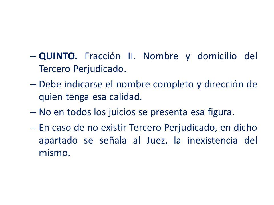 – QUINTO. Fracción II. Nombre y domicilio del Tercero Perjudicado. – Debe indicarse el nombre completo y dirección de quien tenga esa calidad. – No en