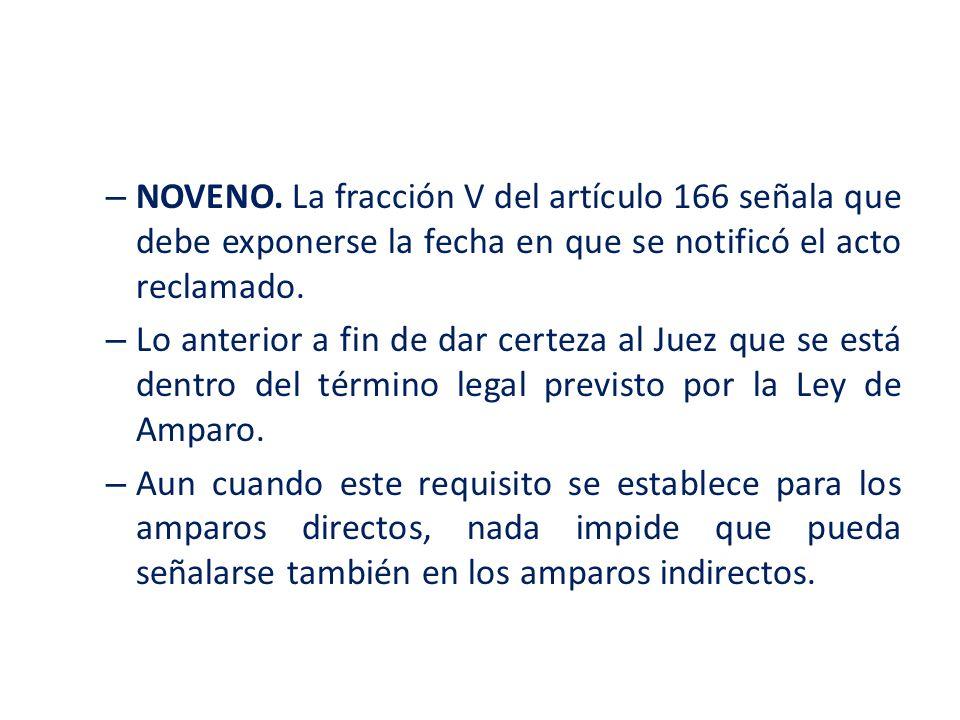 – NOVENO. La fracción V del artículo 166 señala que debe exponerse la fecha en que se notificó el acto reclamado. – Lo anterior a fin de dar certeza a