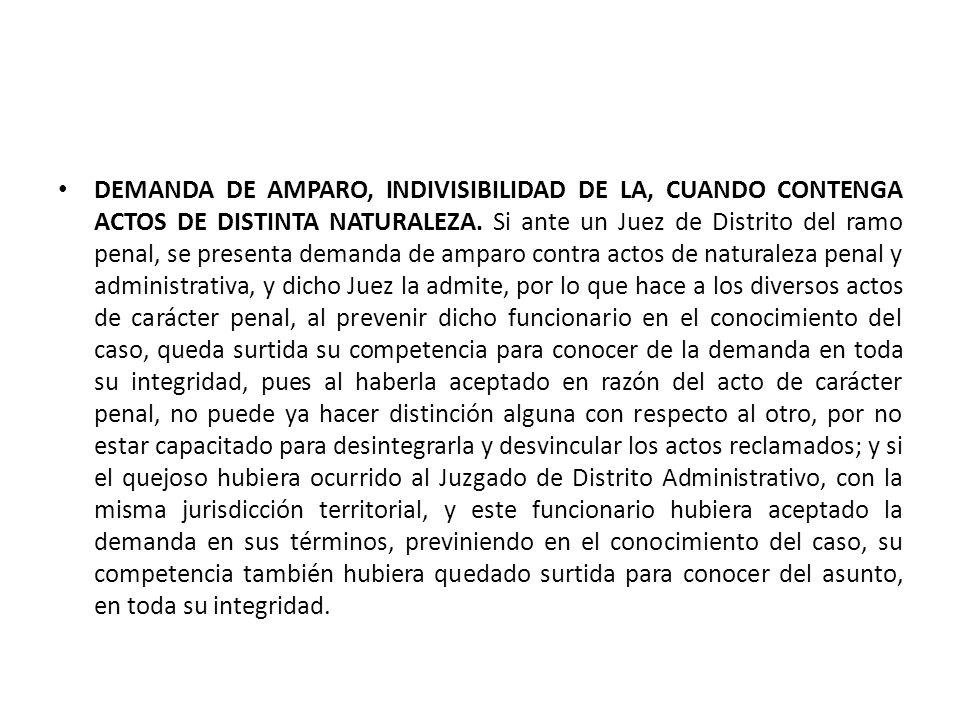DEMANDA DE AMPARO, INDIVISIBILIDAD DE LA, CUANDO CONTENGA ACTOS DE DISTINTA NATURALEZA. Si ante un Juez de Distrito del ramo penal, se presenta demand