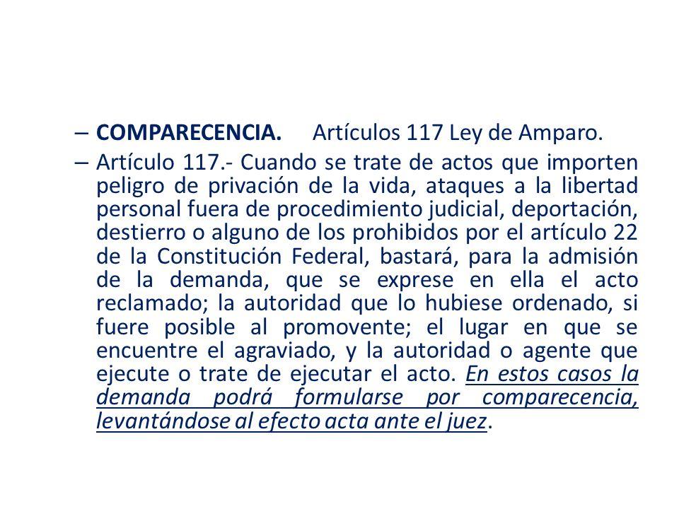– COMPARECENCIA.Artículos 117 Ley de Amparo. – Artículo 117.- Cuando se trate de actos que importen peligro de privación de la vida, ataques a la libe