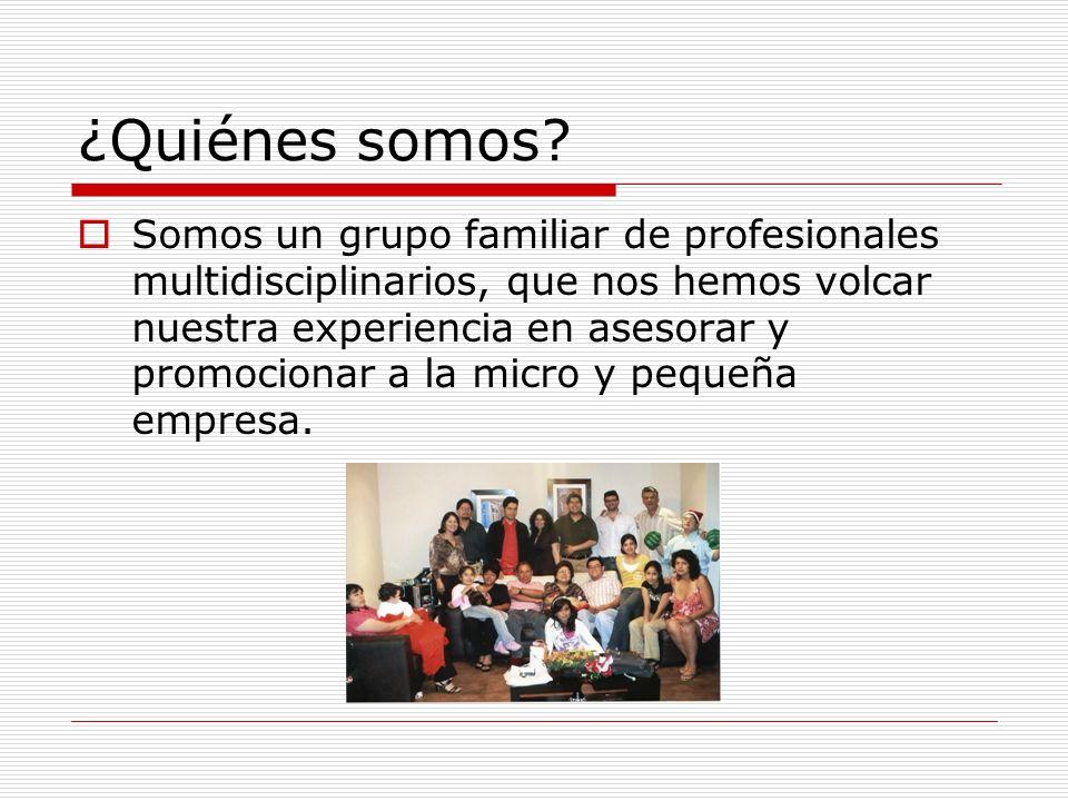 ¿Quiénes somos? Somos un grupo familiar de profesionales multidisciplinarios, que nos hemos volcar nuestra experiencia en asesorar y promocionar a la