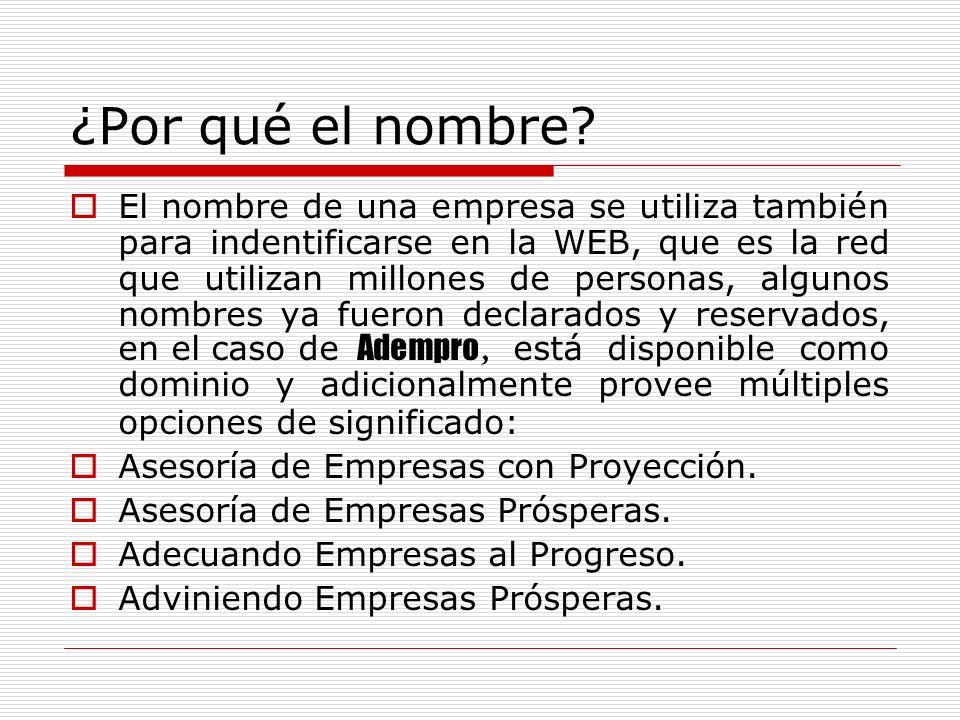 ¿Por qué el nombre? El nombre de una empresa se utiliza también para indentificarse en la WEB, que es la red que utilizan millones de personas, alguno
