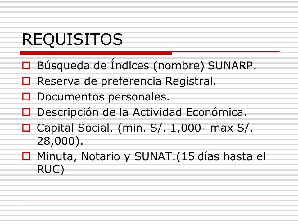 REQUISITOS Búsqueda de Índices (nombre) SUNARP. Reserva de preferencia Registral. Documentos personales. Descripción de la Actividad Económica. Capita