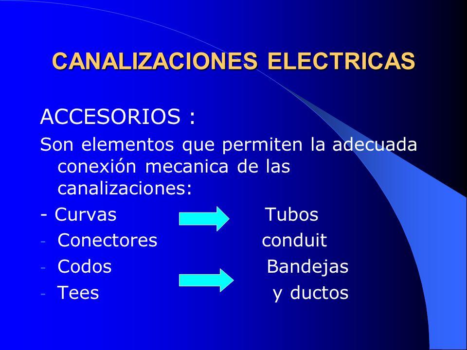 CANALIZACIONES ELECTRICAS ACCESORIOS : Son elementos que permiten la adecuada conexión mecanica de las canalizaciones: - Curvas Tubos - Conectores con