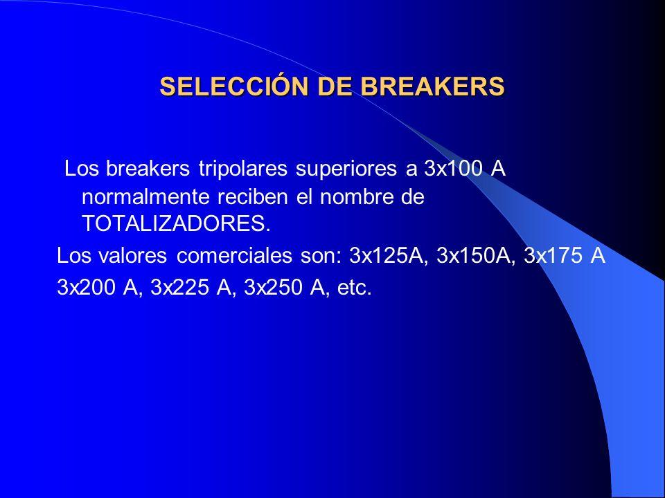 SELECCIÓN DE BREAKERS Los breakers tripolares superiores a 3x100 A normalmente reciben el nombre de TOTALIZADORES. Los valores comerciales son: 3x125A