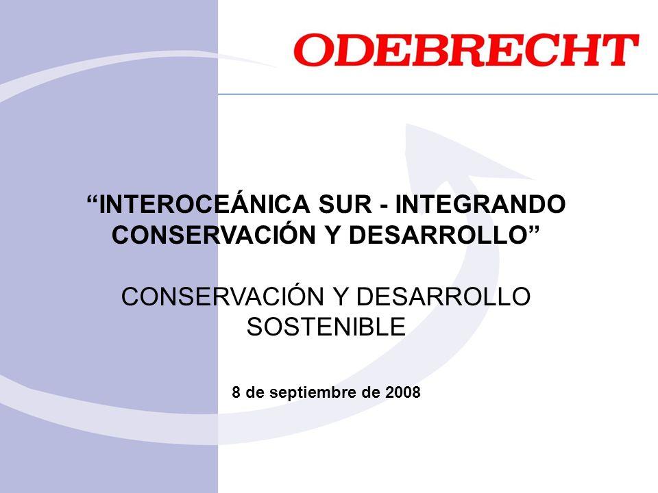 INTEROCEÁNICA SUR - INTEGRANDO CONSERVACIÓN Y DESARROLLO CONSERVACIÓN Y DESARROLLO SOSTENIBLE 8 de septiembre de 2008