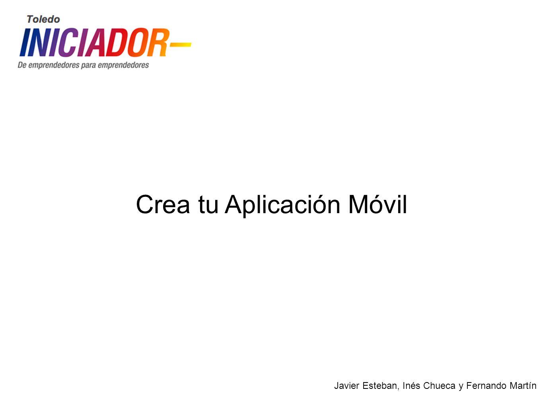 Crea tu Aplicación Móvil Javier Esteban, Inés Chueca y Fernando Martín