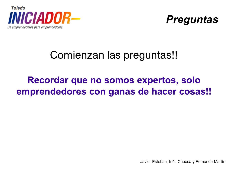 Javier Esteban, Inés Chueca y Fernando Martín Preguntas Comienzan las preguntas!! Recordar que no somos expertos, solo emprendedores con ganas de hace