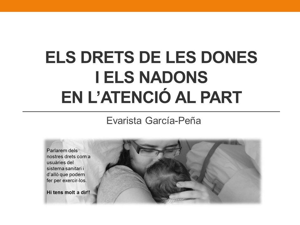 ELS DRETS DE LES DONES I ELS NADONS EN LATENCIÓ AL PART Evarista García-Peña