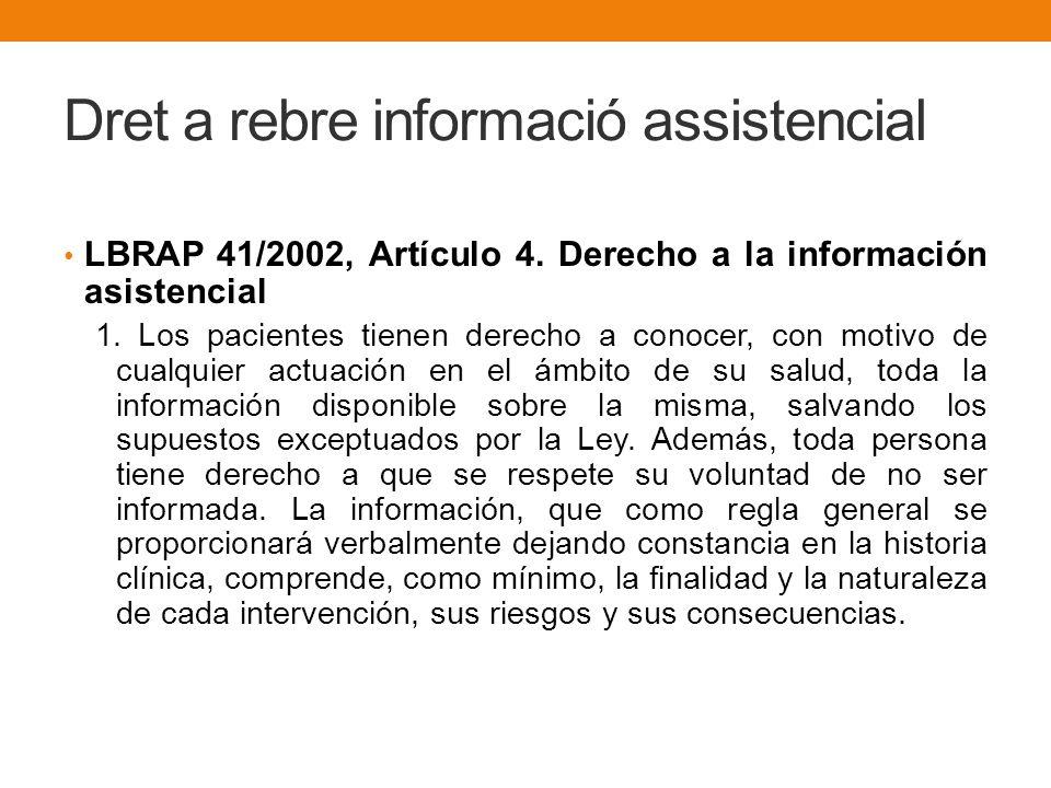Dret a rebre informació assistencial LBRAP 41/2002, Artículo 4. Derecho a la información asistencial 1. Los pacientes tienen derecho a conocer, con mo