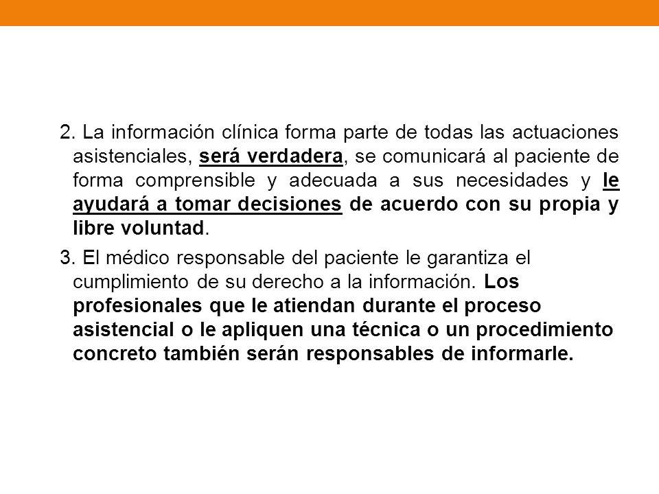 2. La información clínica forma parte de todas las actuaciones asistenciales, será verdadera, se comunicará al paciente de forma comprensible y adecua