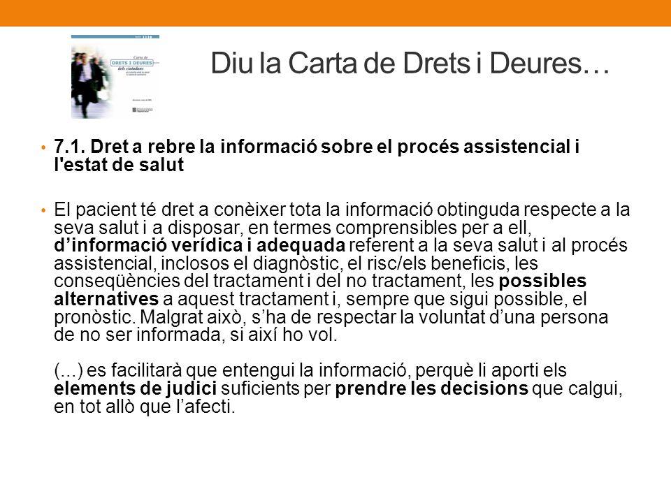 Diu la Carta de Drets i Deures… 7.1. Dret a rebre la informació sobre el procés assistencial i l'estat de salut El pacient té dret a conèixer tota la