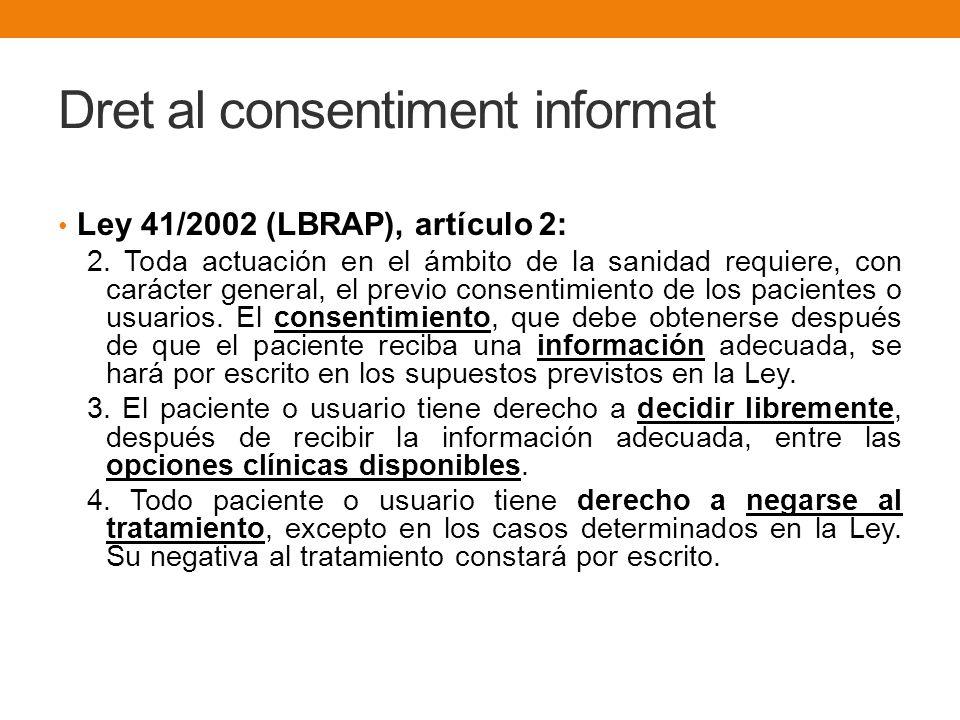 Dret al consentiment informat Ley 41/2002 (LBRAP), artículo 2: 2. Toda actuación en el ámbito de la sanidad requiere, con carácter general, el previo