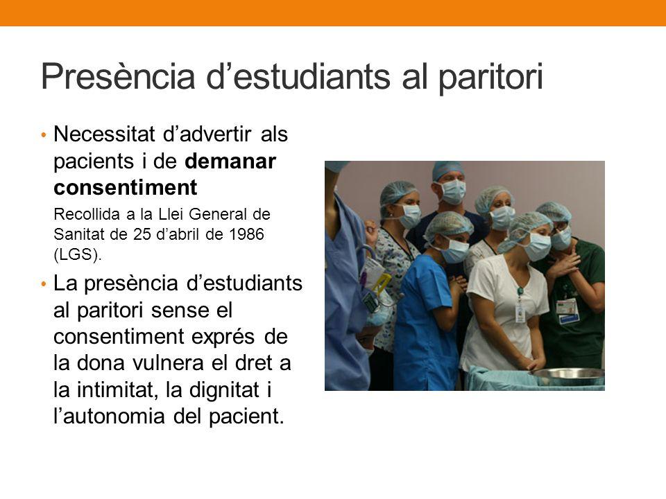 Presència destudiants al paritori Necessitat dadvertir als pacients i de demanar consentiment Recollida a la Llei General de Sanitat de 25 dabril de 1