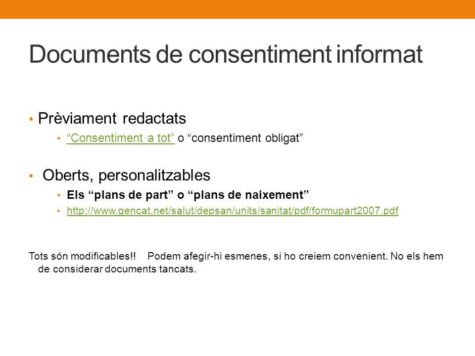 Documents de consentiment informat Prèviament redactats Consentiment a tot o consentiment obligat Consentiment a tot Oberts, personalitzables Els plan