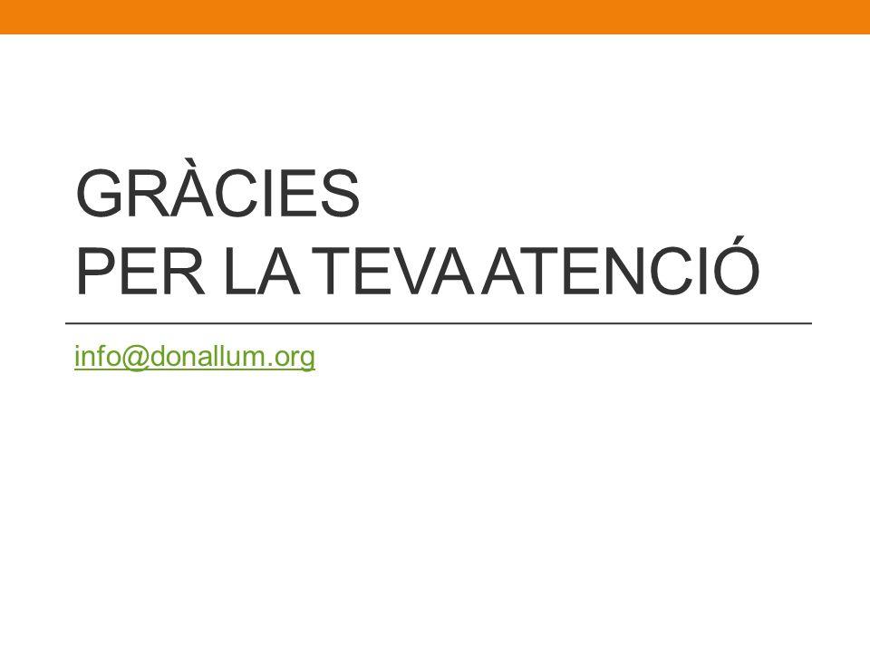 GRÀCIES PER LA TEVA ATENCIÓ info@donallum.org