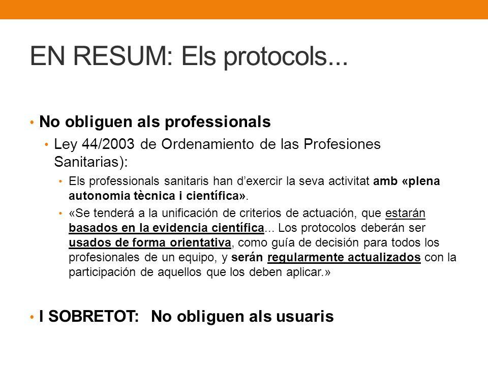 EN RESUM: Els protocols... No obliguen als professionals Ley 44/2003 de Ordenamiento de las Profesiones Sanitarias): Els professionals sanitaris han d