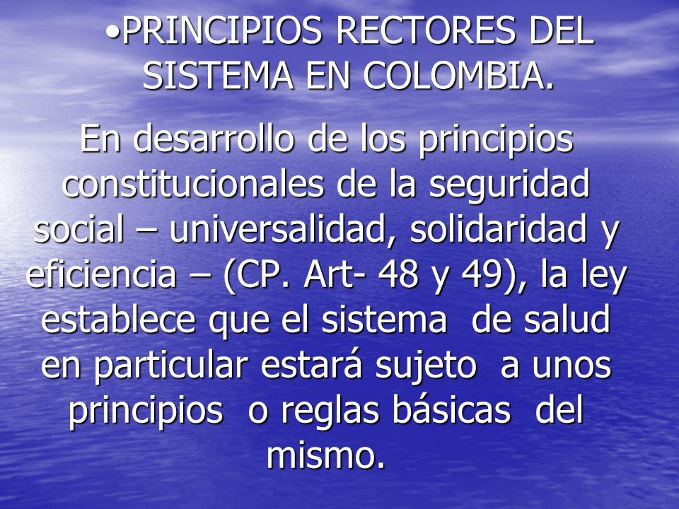 PRINCIPIOS RECTORES DEL SISTEMA EN COLOMBIA.PRINCIPIOS RECTORES DEL SISTEMA EN COLOMBIA. En desarrollo de los principios constitucionales de la seguri