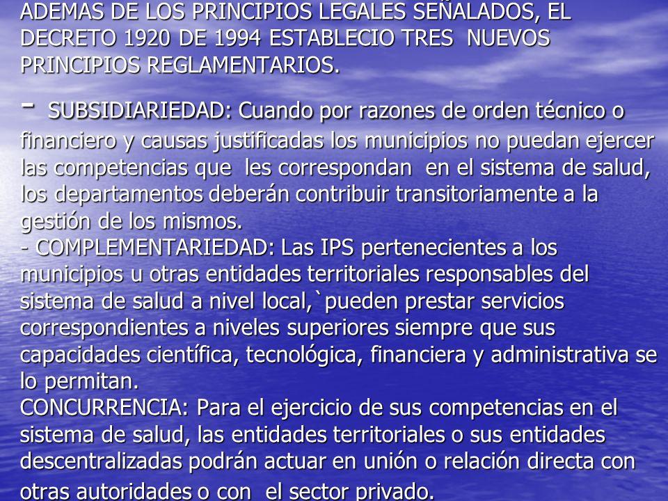 ADEMAS DE LOS PRINCIPIOS LEGALES SEÑALADOS, EL DECRETO 1920 DE 1994 ESTABLECIO TRES NUEVOS PRINCIPIOS REGLAMENTARIOS. - SUBSIDIARIEDAD: Cuando por raz