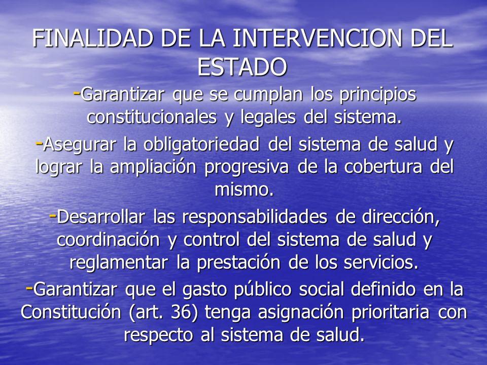 FINALIDAD DE LA INTERVENCION DEL ESTADO - Garantizar que se cumplan los principios constitucionales y legales del sistema. - Asegurar la obligatorieda