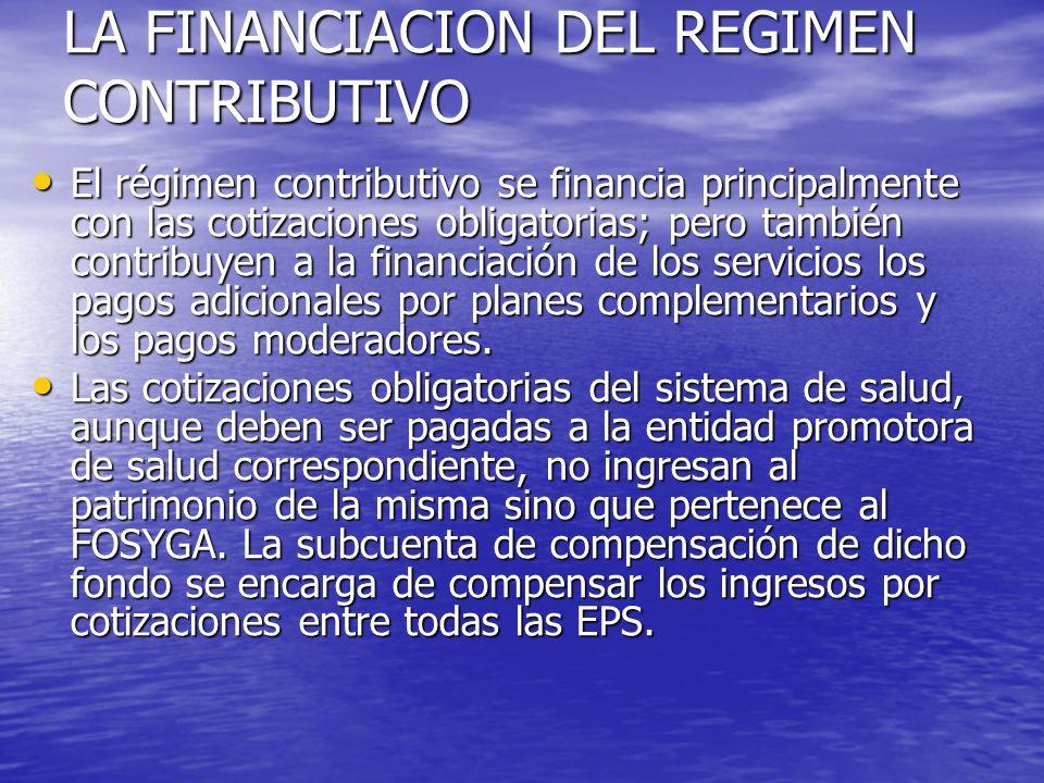 LA FINANCIACION DEL REGIMEN CONTRIBUTIVO El régimen contributivo se financia principalmente con las cotizaciones obligatorias; pero también contribuye
