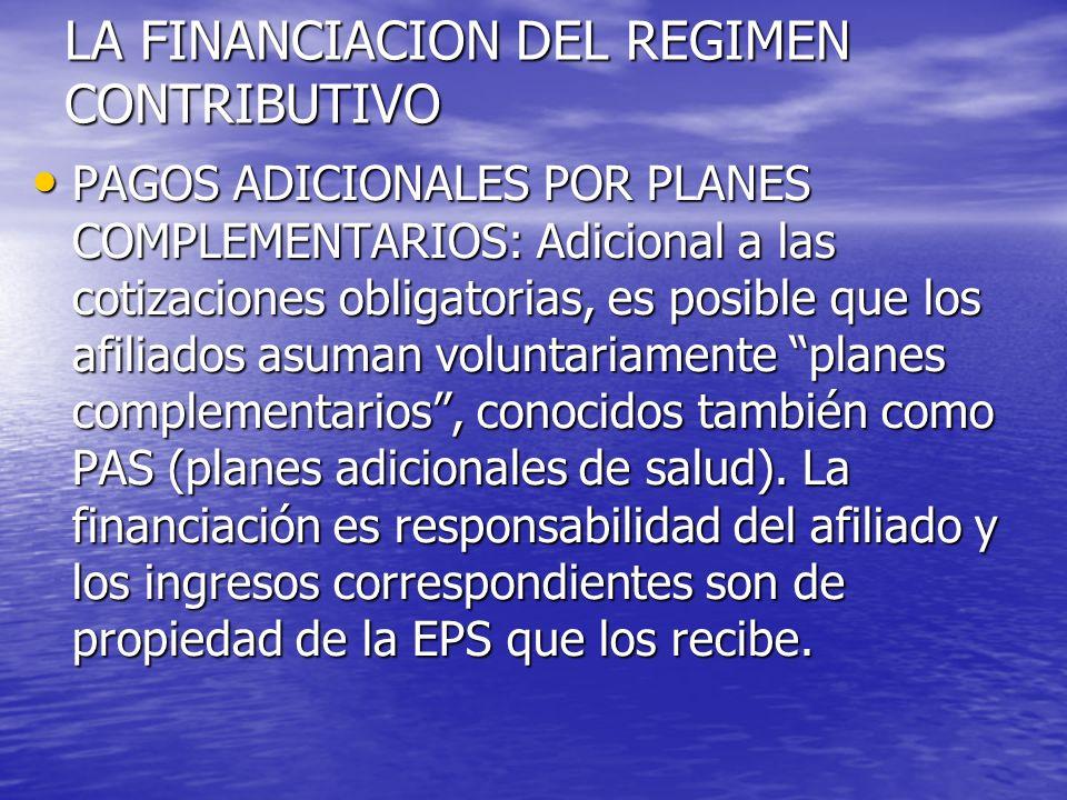 LA FINANCIACION DEL REGIMEN CONTRIBUTIVO PAGOS ADICIONALES POR PLANES COMPLEMENTARIOS: Adicional a las cotizaciones obligatorias, es posible que los a