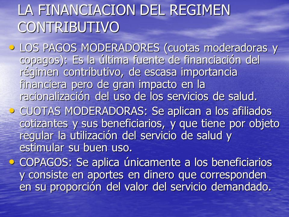 LA FINANCIACION DEL REGIMEN CONTRIBUTIVO LOS PAGOS MODERADORES (cuotas moderadoras y copagos): Es la última fuente de financiación del régimen contrib