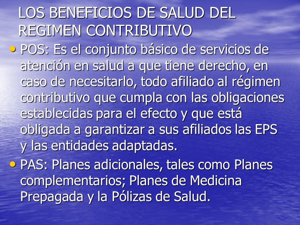 LOS BENEFICIOS DE SALUD DEL REGIMEN CONTRIBUTIVO POS: Es el conjunto básico de servicios de atención en salud a que tiene derecho, en caso de necesita