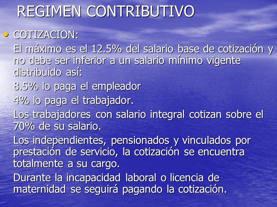 REGIMEN CONTRIBUTIVO COTIZACION: COTIZACION: El máximo es el 12.5% del salario base de cotización y no debe ser inferior a un salario mínimo vigente d