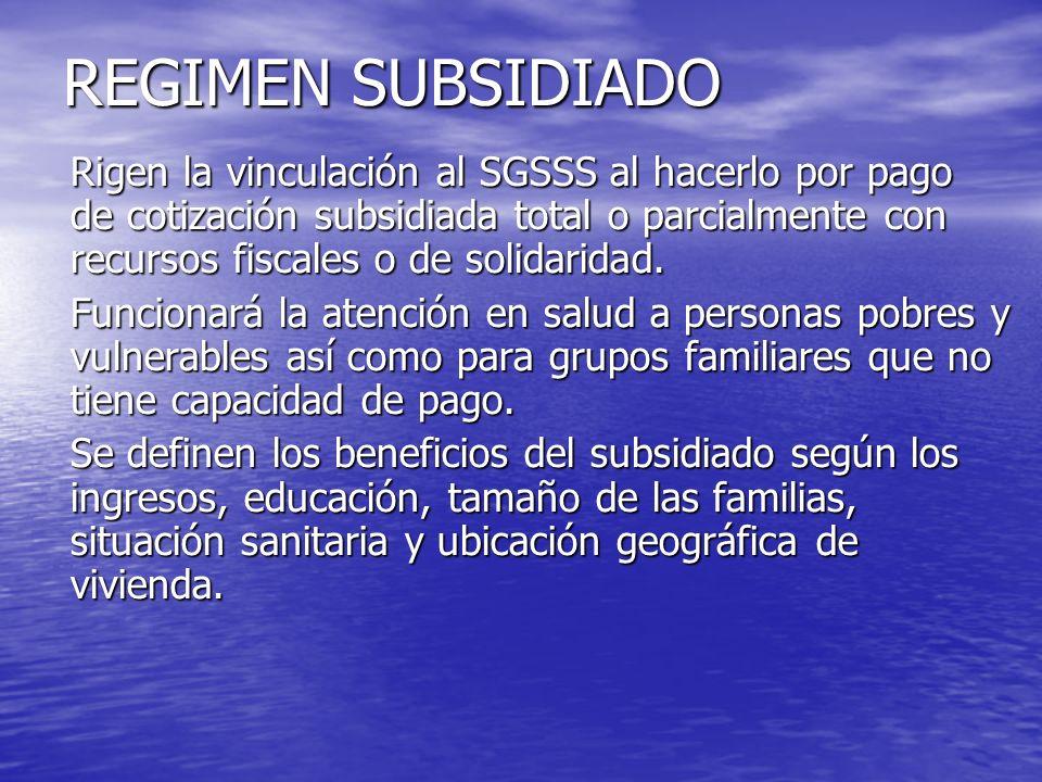 REGIMEN SUBSIDIADO Rigen la vinculación al SGSSS al hacerlo por pago de cotización subsidiada total o parcialmente con recursos fiscales o de solidari