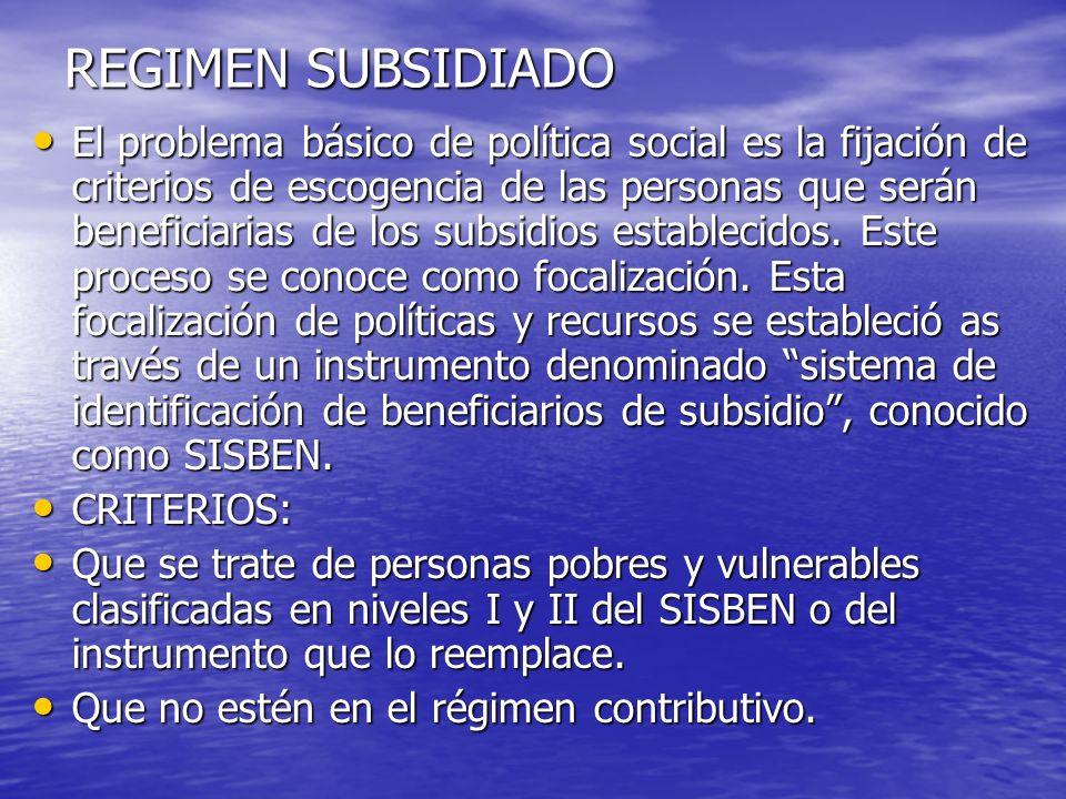 REGIMEN SUBSIDIADO El problema básico de política social es la fijación de criterios de escogencia de las personas que serán beneficiarias de los subs