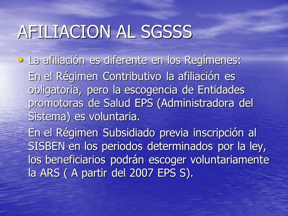 AFILIACION AL SGSSS La afiliación es diferente en los Regímenes: La afiliación es diferente en los Regímenes: En el Régimen Contributivo la afiliación