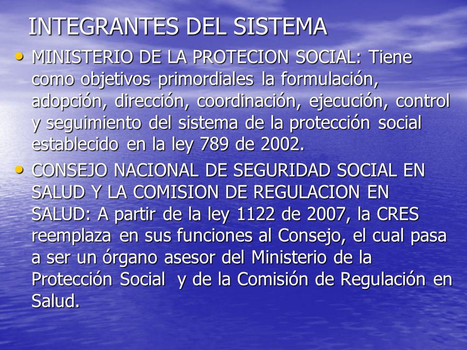 INTEGRANTES DEL SISTEMA MINISTERIO DE LA PROTECION SOCIAL: Tiene como objetivos primordiales la formulación, adopción, dirección, coordinación, ejecuc