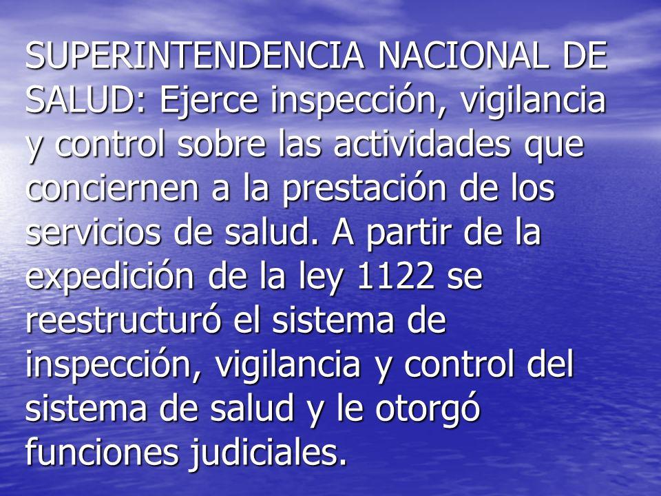 SUPERINTENDENCIA NACIONAL DE SALUD: Ejerce inspección, vigilancia y control sobre las actividades que conciernen a la prestación de los servicios de s