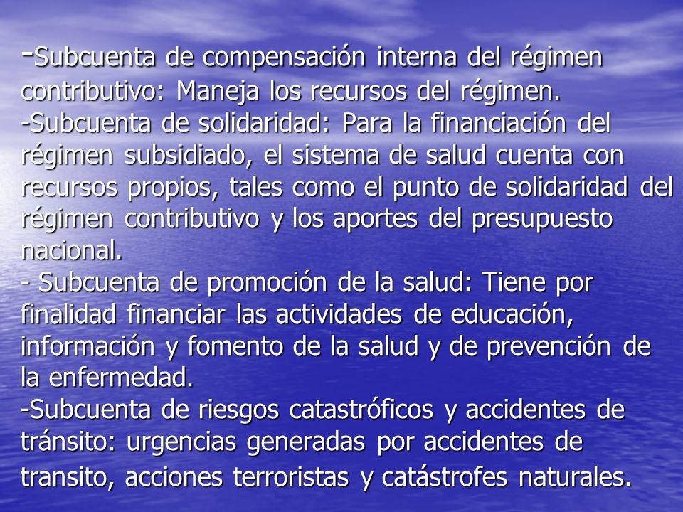 - Subcuenta de compensación interna del régimen contributivo: Maneja los recursos del régimen. -Subcuenta de solidaridad: Para la financiación del rég