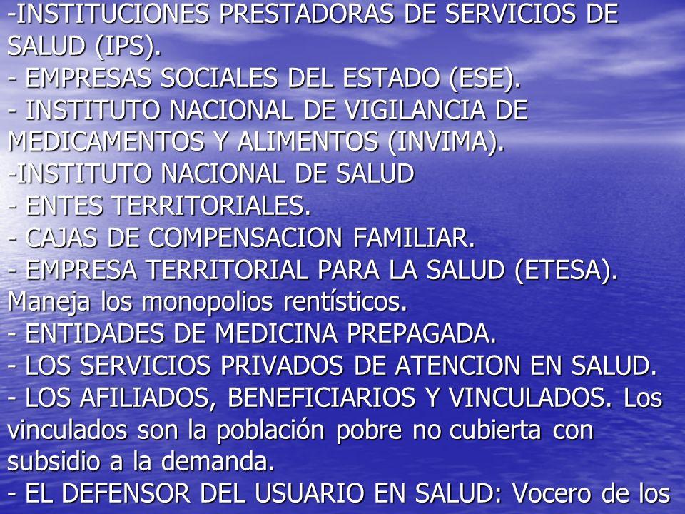 -INSTITUCIONES PRESTADORAS DE SERVICIOS DE SALUD (IPS). - EMPRESAS SOCIALES DEL ESTADO (ESE). - INSTITUTO NACIONAL DE VIGILANCIA DE MEDICAMENTOS Y ALI