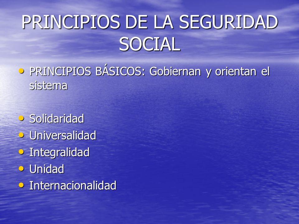 PRINCIPIOS DE LA SEGURIDAD SOCIAL SOLIDARIDAD: Constituye la razón de ser de la seguridad social.