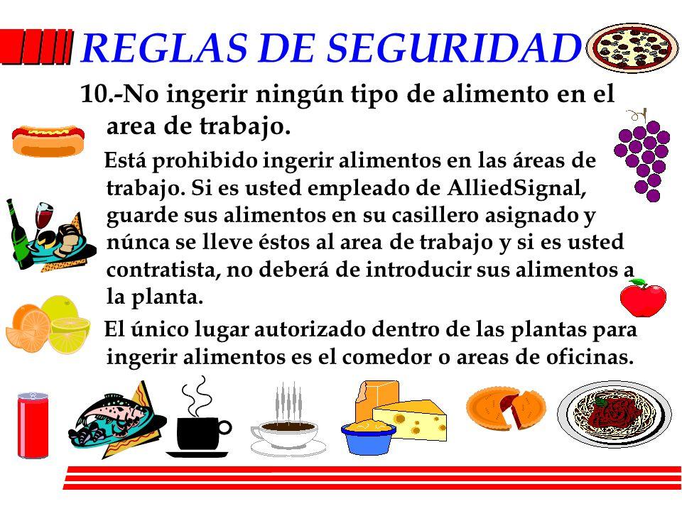 REGLAS DE SEGURIDAD 10.-No ingerir ningún tipo de alimento en el area de trabajo. Está prohibido ingerir alimentos en las áreas de trabajo. Si es uste