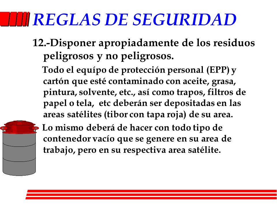 REGLAS DE SEGURIDAD 12.-Disponer apropiadamente de los residuos peligrosos y no peligrosos. Todo el equípo de protección personal (EPP) y cartón que e