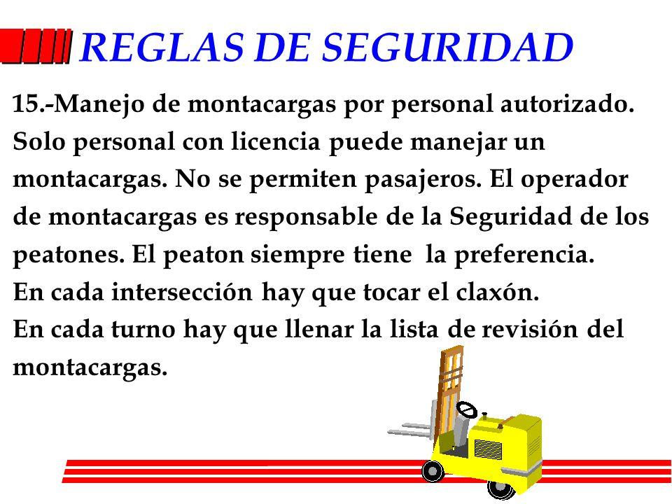 REGLAS DE SEGURIDAD 15.-Manejo de montacargas por personal autorizado. Solo personal con licencia puede manejar un montacargas. No se permiten pasajer