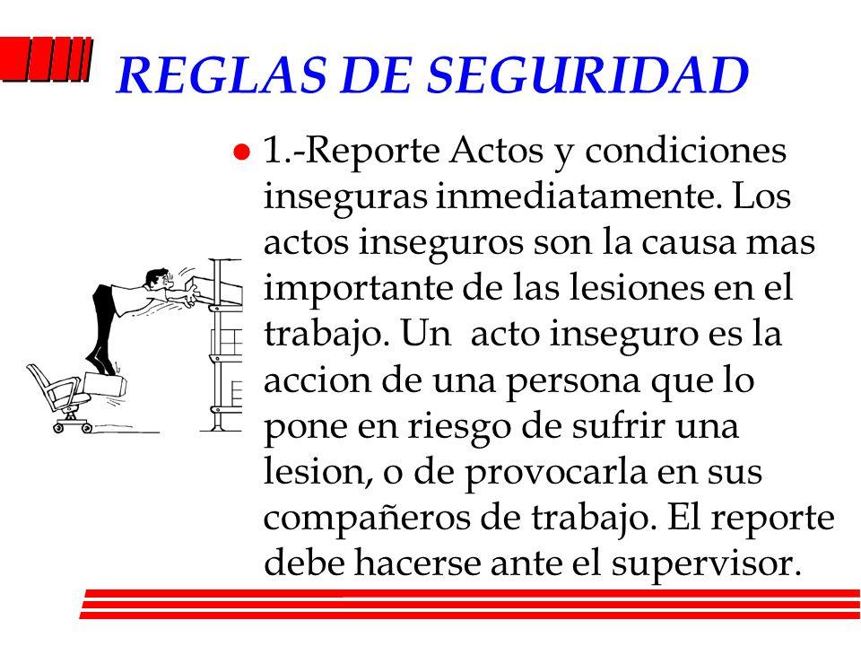 l 1.-Reporte Actos y condiciones inseguras inmediatamente. Los actos inseguros son la causa mas importante de las lesiones en el trabajo. Un acto inse