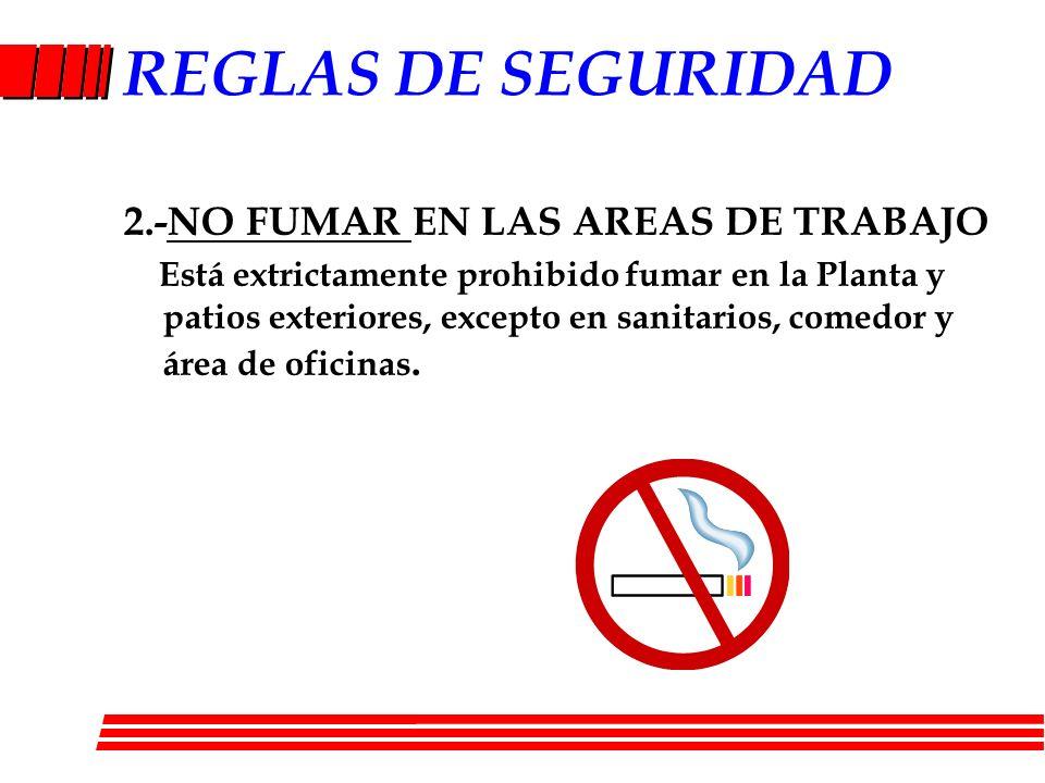 2.-NO FUMAR EN LAS AREAS DE TRABAJO Está extrictamente prohibido fumar en la Planta y patios exteriores, excepto en sanitarios, comedor y área de ofic