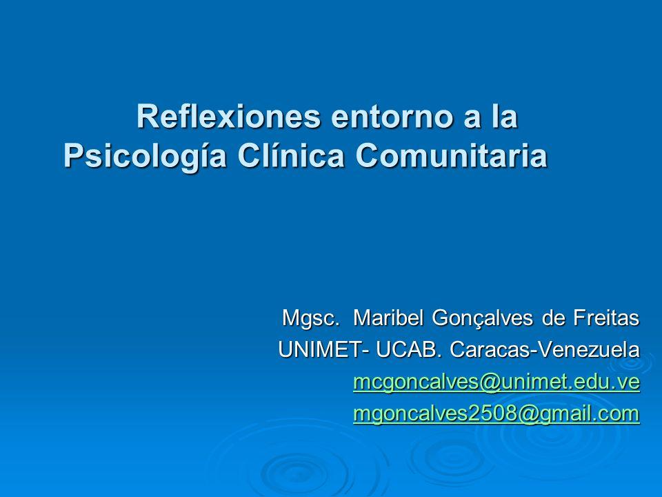 Reflexiones entorno a la Psicología Clínica Comunitaria Reflexiones entorno a la Psicología Clínica Comunitaria Mgsc. Maribel Gonçalves de Freitas UNI